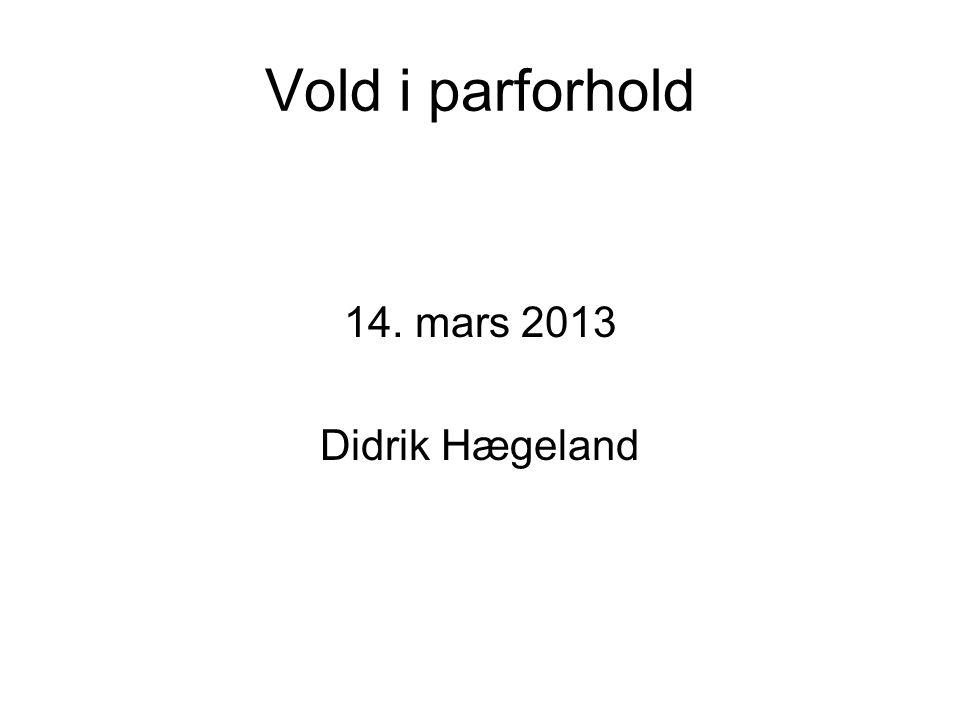 Vold i parforhold 14. mars 2013 Didrik Hægeland