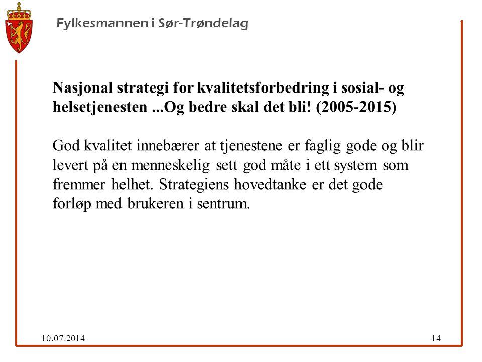 10.07.201414 Fylkesmannen i Sør-Trøndelag Nasjonal strategi for kvalitetsforbedring i sosial- og helsetjenesten...Og bedre skal det bli.