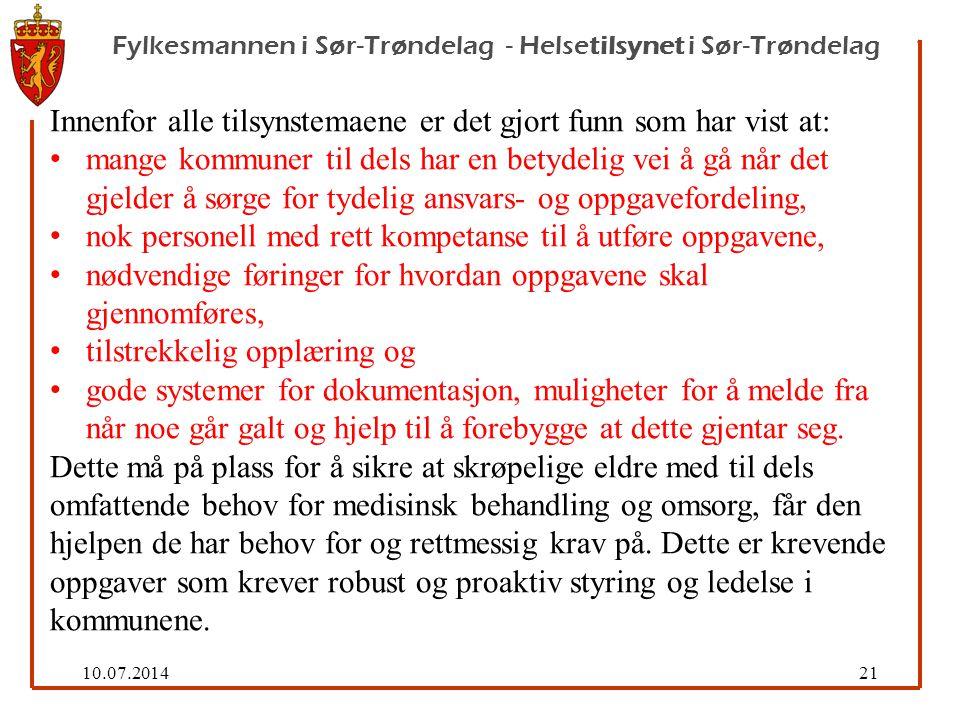 10.07.201421 Fylkesmannen i Sør-Trøndelag - Helsetilsynet i Sør-Trøndelag Innenfor alle tilsynstemaene er det gjort funn som har vist at: mange kommuner til dels har en betydelig vei å gå når det gjelder å sørge for tydelig ansvars- og oppgavefordeling, nok personell med rett kompetanse til å utføre oppgavene, nødvendige føringer for hvordan oppgavene skal gjennomføres, tilstrekkelig opplæring og gode systemer for dokumentasjon, muligheter for å melde fra når noe går galt og hjelp til å forebygge at dette gjentar seg.