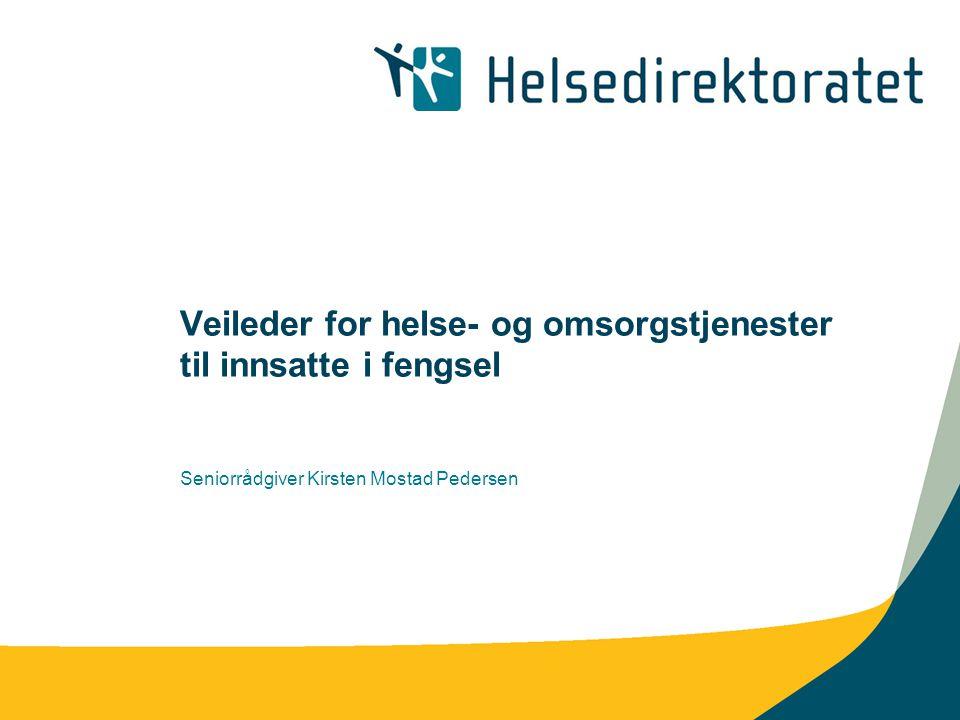 Veileder for helse- og omsorgstjenester til innsatte i fengsel Seniorrådgiver Kirsten Mostad Pedersen