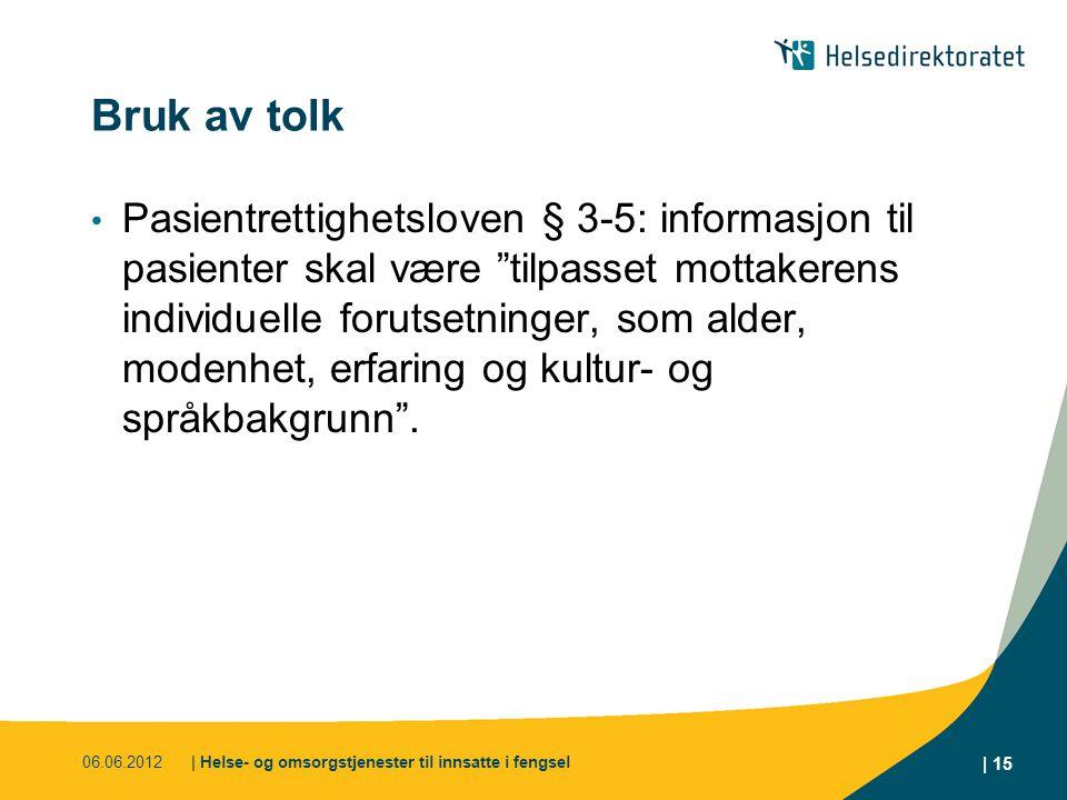 """Bruk av tolk Pasientrettighetsloven § 3-5: informasjon til pasienter skal være """"tilpasset mottakerens individuelle forutsetninger, som alder, modenhet"""