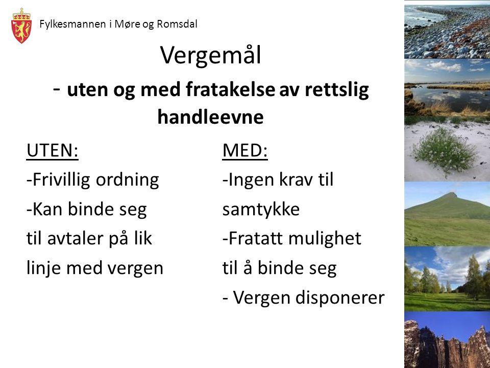 Fylkesmannen i Møre og Romsdal Vergemål - uten og med fratakelse av rettslig handleevne UTEN:MED: -Frivillig ordning-Ingen krav til -Kan binde seg sam