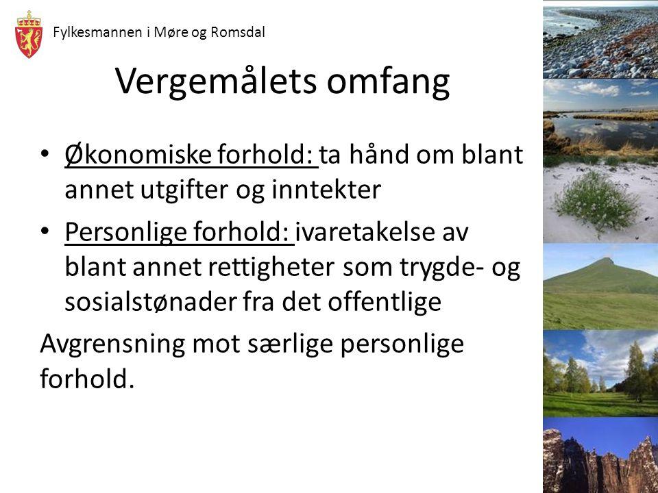 Fylkesmannen i Møre og Romsdal Vergemålets omfang Økonomiske forhold: ta hånd om blant annet utgifter og inntekter Personlige forhold: ivaretakelse av