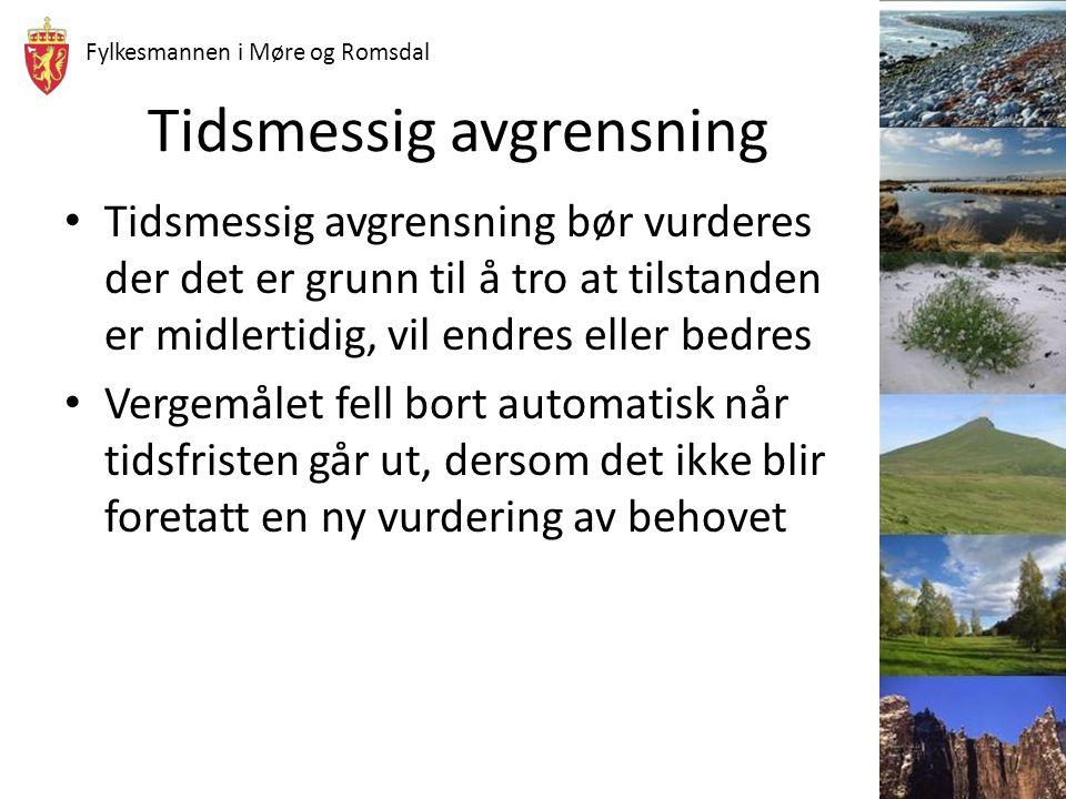 Fylkesmannen i Møre og Romsdal Tidsmessig avgrensning Tidsmessig avgrensning bør vurderes der det er grunn til å tro at tilstanden er midlertidig, vil