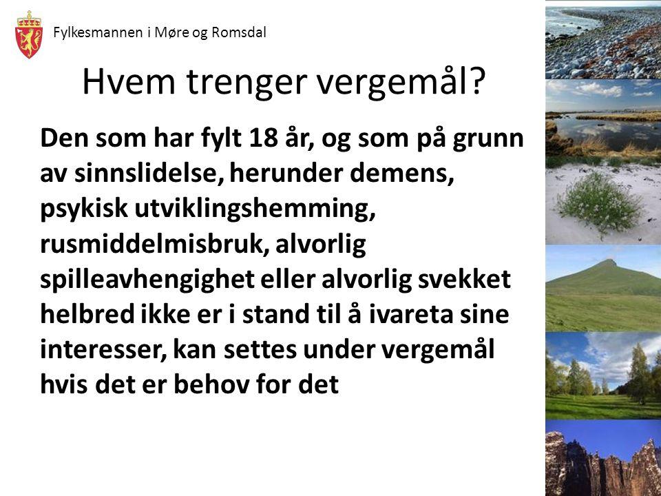 Fylkesmannen i Møre og Romsdal Hvem trenger vergemål? Den som har fylt 18 år, og som på grunn av sinnslidelse, herunder demens, psykisk utviklingshemm