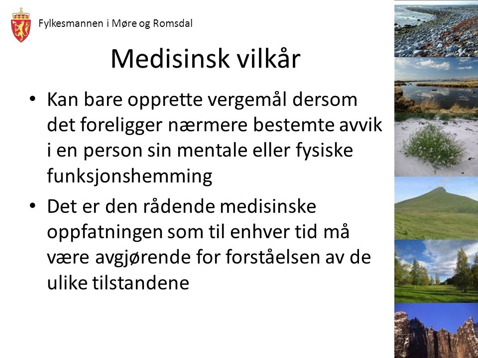 Fylkesmannen i Møre og Romsdal Medisinsk vilkår Kan bare opprette vergemål dersom det foreligger nærmere bestemte avvik i en person sin mentale eller
