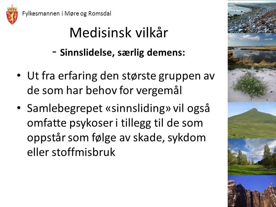 Fylkesmannen i Møre og Romsdal Medisinsk vilkår - Sinnslidelse, særlig demens: Ut fra erfaring den største gruppen av de som har behov for vergemål Sa