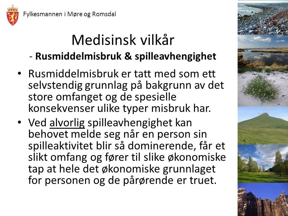 Fylkesmannen i Møre og Romsdal Medisinsk vilkår - Rusmiddelmisbruk & spilleavhengighet Rusmiddelmisbruk er tatt med som ett selvstendig grunnlag på ba