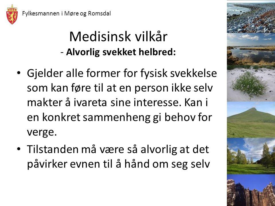 Fylkesmannen i Møre og Romsdal Medisinsk vilkår - Alvorlig svekket helbred: Gjelder alle former for fysisk svekkelse som kan føre til at en person ikk