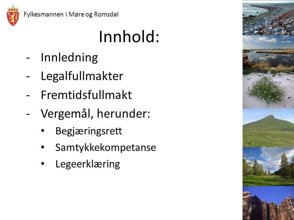 Fylkesmannen i Møre og Romsdal Innhold: -Innledning -Legalfullmakter -Fremtidsfullmakt -Vergemål, herunder: Begjæringsrett Samtykkekompetanse Legeerkl