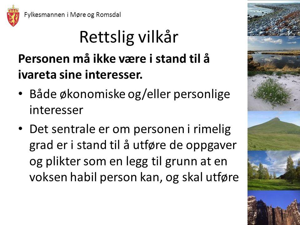 Fylkesmannen i Møre og Romsdal Rettslig vilkår Personen må ikke være i stand til å ivareta sine interesser. Både økonomiske og/eller personlige intere
