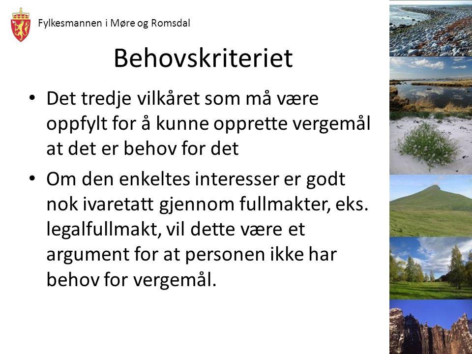 Fylkesmannen i Møre og Romsdal Behovskriteriet Det tredje vilkåret som må være oppfylt for å kunne opprette vergemål at det er behov for det Om den en