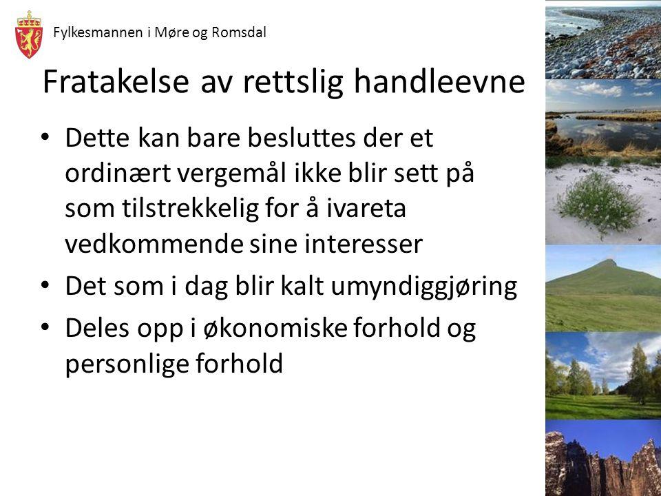 Fylkesmannen i Møre og Romsdal Fratakelse av rettslig handleevne Dette kan bare besluttes der et ordinært vergemål ikke blir sett på som tilstrekkelig