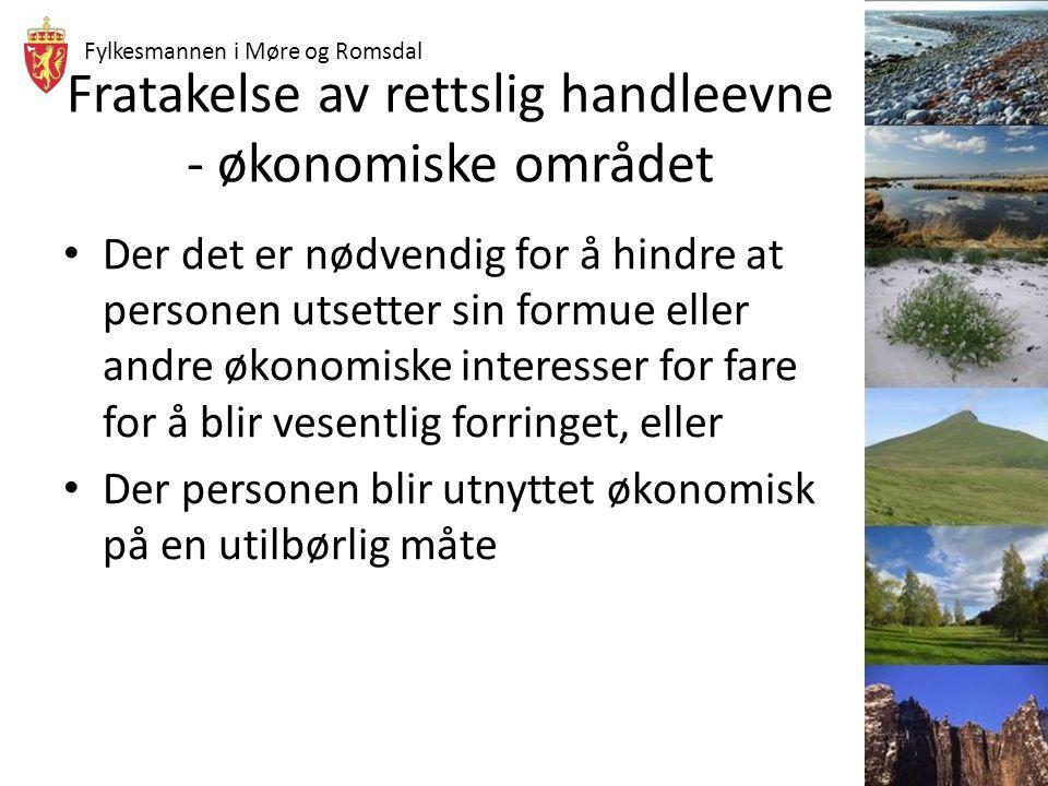 Fylkesmannen i Møre og Romsdal Fratakelse av rettslig handleevne - økonomiske området Der det er nødvendig for å hindre at personen utsetter sin formu
