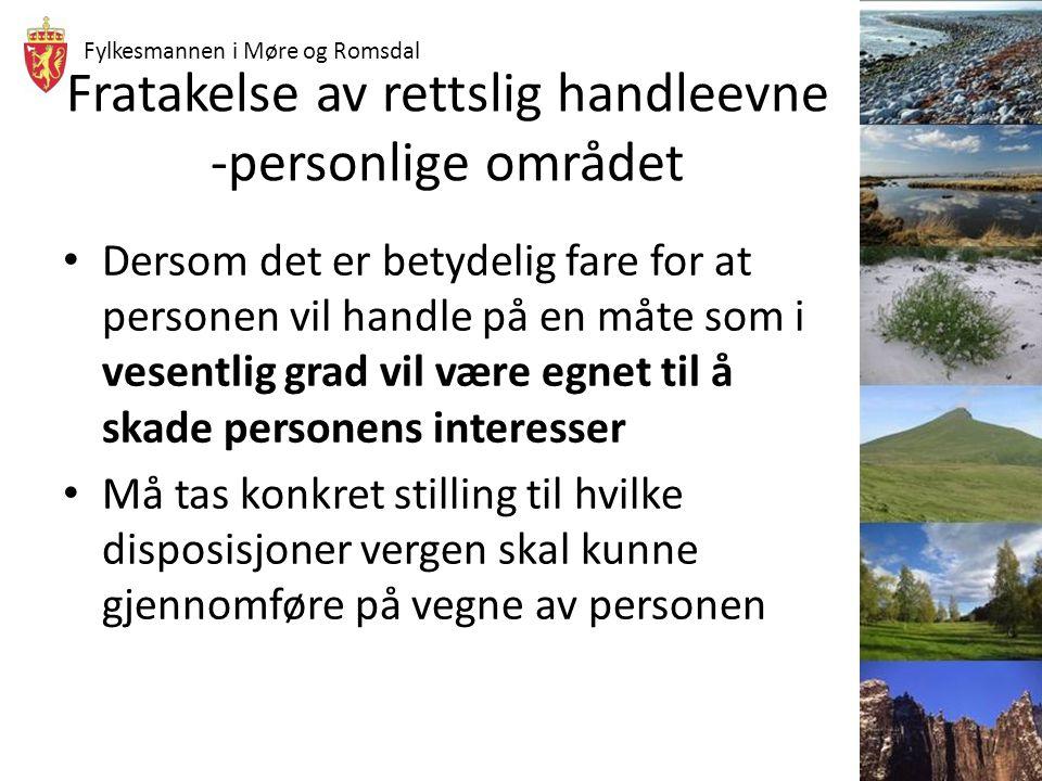 Fylkesmannen i Møre og Romsdal Fratakelse av rettslig handleevne -personlige området Dersom det er betydelig fare for at personen vil handle på en måt