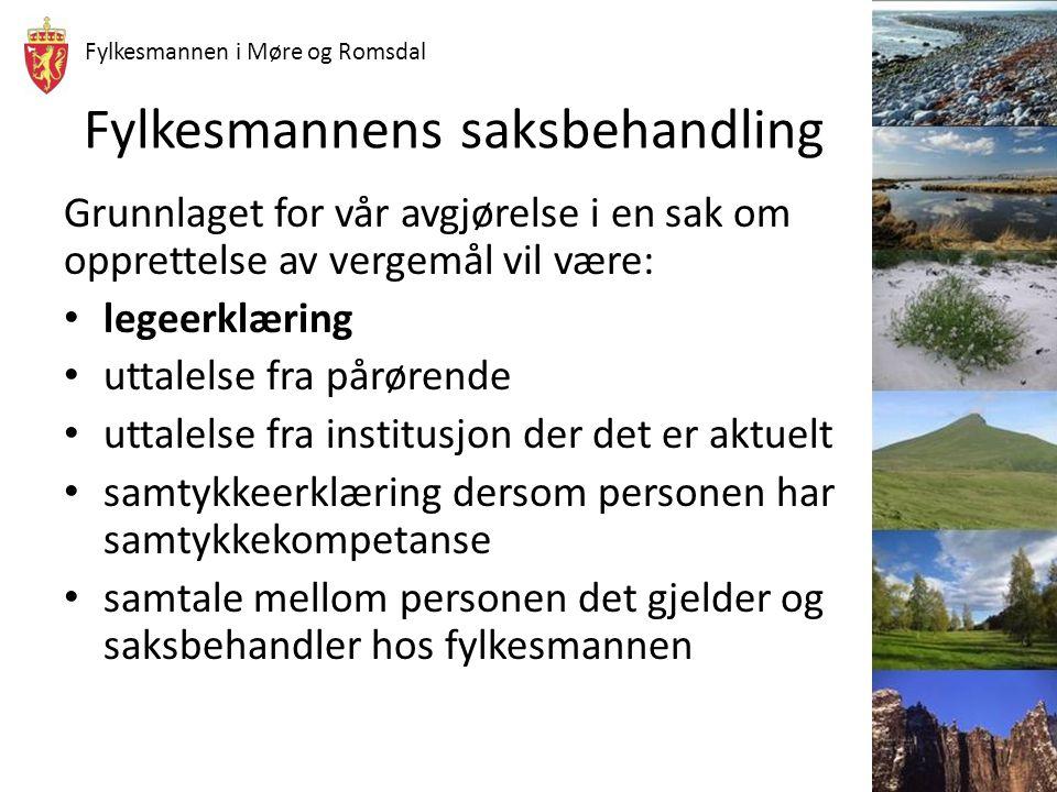 Fylkesmannen i Møre og Romsdal Fylkesmannens saksbehandling Grunnlaget for vår avgjørelse i en sak om opprettelse av vergemål vil være: legeerklæring