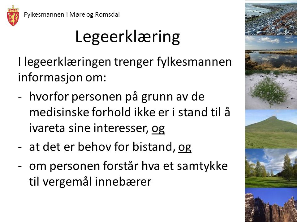 Fylkesmannen i Møre og Romsdal Legeerklæring I legeerklæringen trenger fylkesmannen informasjon om: -hvorfor personen på grunn av de medisinske forhol
