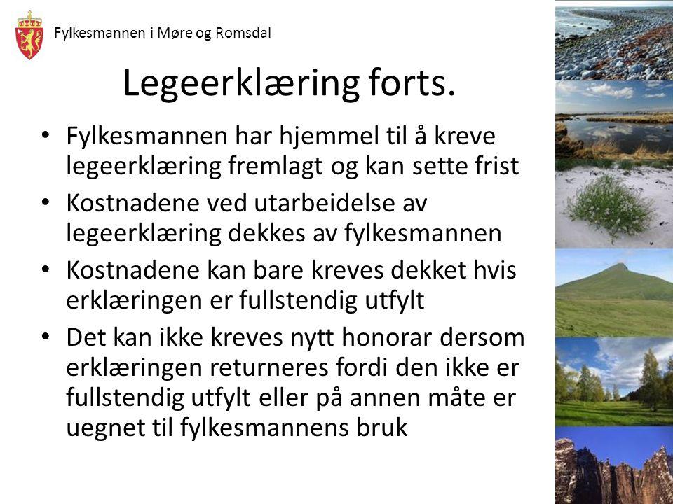 Fylkesmannen i Møre og Romsdal Legeerklæring forts. Fylkesmannen har hjemmel til å kreve legeerklæring fremlagt og kan sette frist Kostnadene ved utar