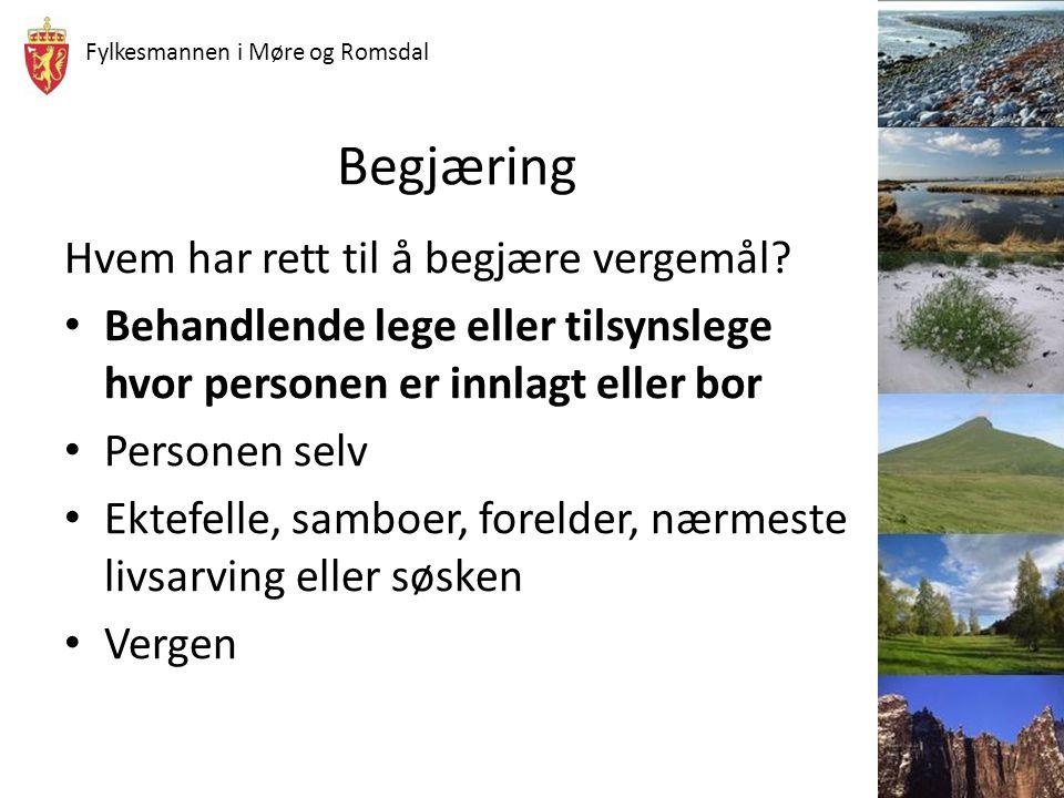Fylkesmannen i Møre og Romsdal Begjæring Hvem har rett til å begjære vergemål? Behandlende lege eller tilsynslege hvor personen er innlagt eller bor P