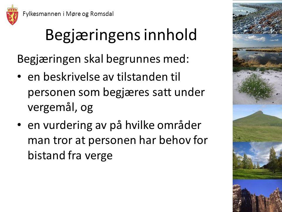Fylkesmannen i Møre og Romsdal Begjæringens innhold Begjæringen skal begrunnes med: en beskrivelse av tilstanden til personen som begjæres satt under