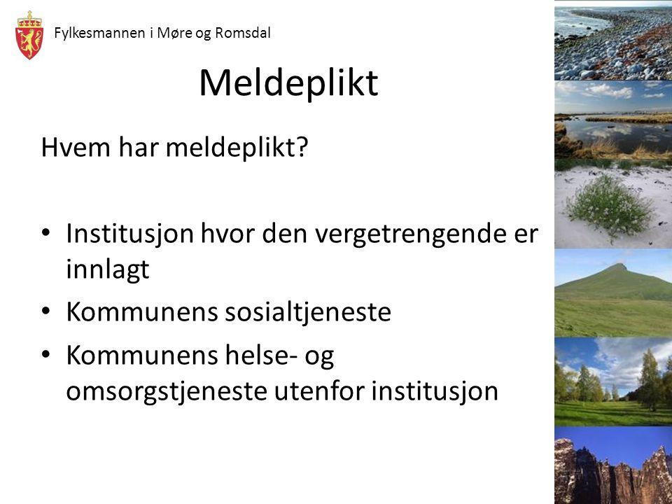Fylkesmannen i Møre og Romsdal Meldeplikt Hvem har meldeplikt? Institusjon hvor den vergetrengende er innlagt Kommunens sosialtjeneste Kommunens helse