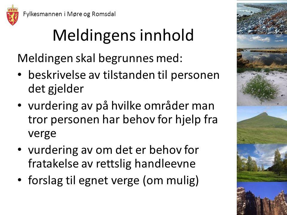 Fylkesmannen i Møre og Romsdal Meldingens innhold Meldingen skal begrunnes med: beskrivelse av tilstanden til personen det gjelder vurdering av på hvi