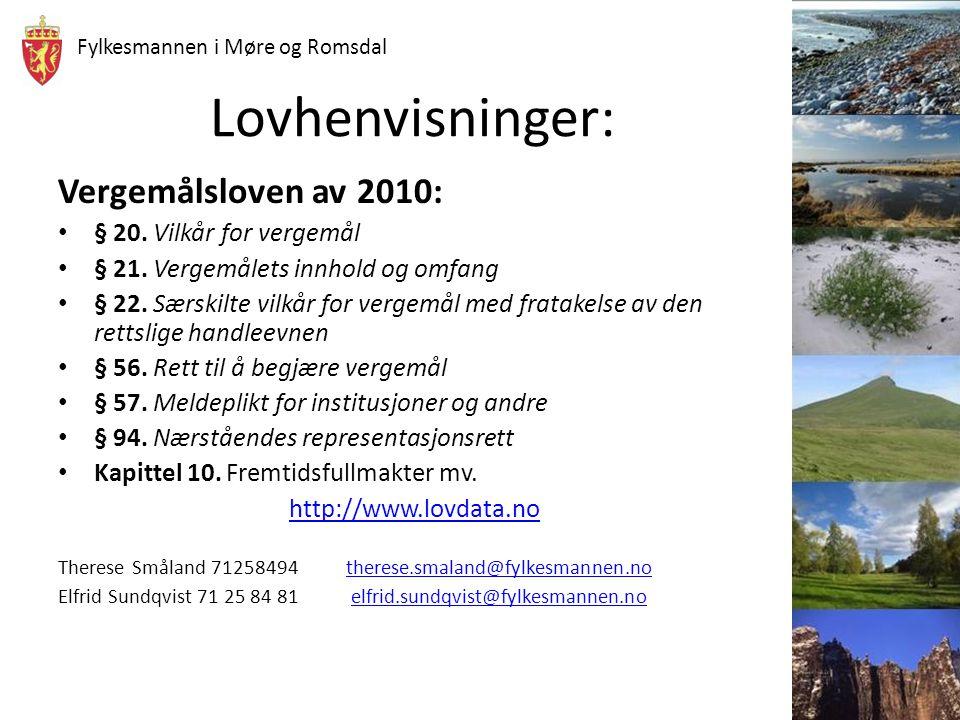 Fylkesmannen i Møre og Romsdal Lovhenvisninger: Vergemålsloven av 2010: § 20. Vilkår for vergemål § 21. Vergemålets innhold og omfang § 22. Særskilte