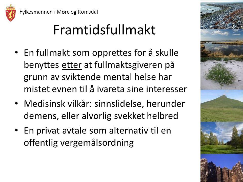Fylkesmannen i Møre og Romsdal Framtidsfullmakt En fullmakt som opprettes for å skulle benyttes etter at fullmaktsgiveren på grunn av sviktende mental