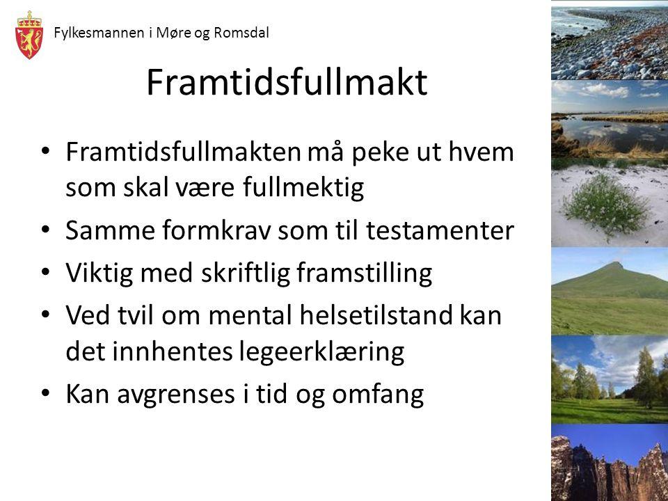 Fylkesmannen i Møre og Romsdal Framtidsfullmakt Framtidsfullmakten må peke ut hvem som skal være fullmektig Samme formkrav som til testamenter Viktig