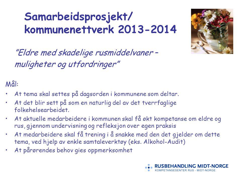 Samarbeidsprosjekt/ kommunenettverk 2013-2014 Eldre med skadelige rusmiddelvaner – muligheter og utfordringer Mål: At tema skal settes på dagsorden i kommunene som deltar.