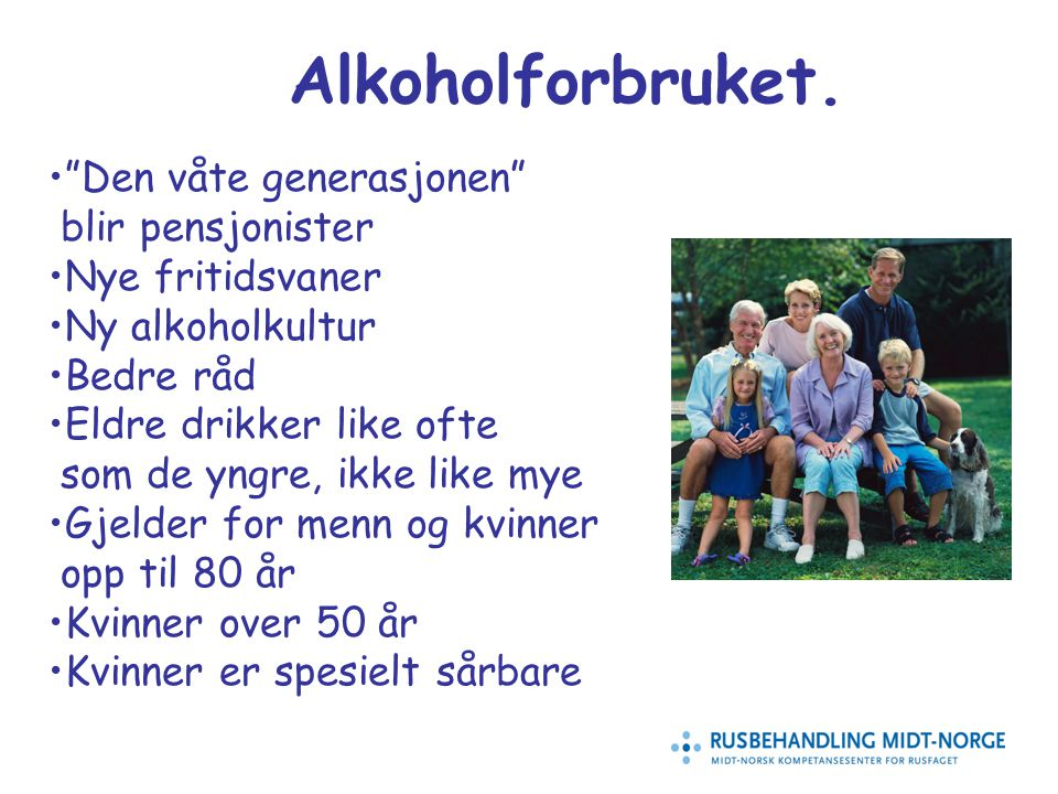 """3 Alkoholforbruket. """"Den våte generasjonen"""" blir pensjonister Nye fritidsvaner Ny alkoholkultur Bedre råd Eldre drikker like ofte som de yngre, ikke l"""