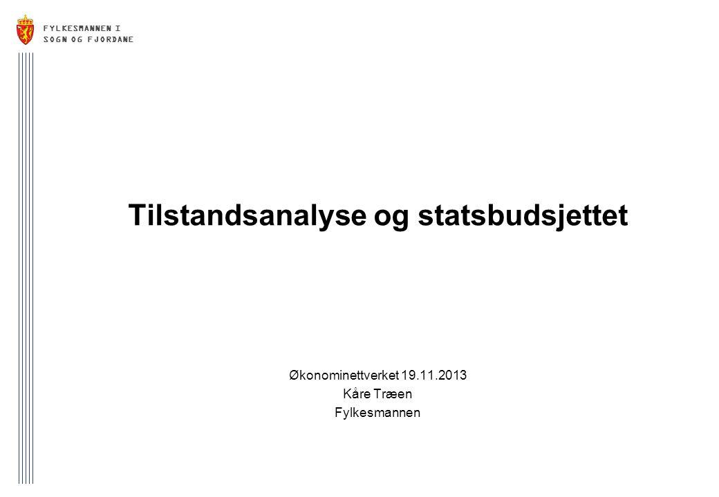 FYLKESMANNEN I SOGN OG FJORDANE Tilstandsanalyse og statsbudsjettet Økonominettverket 19.11.2013 Kåre Træen Fylkesmannen