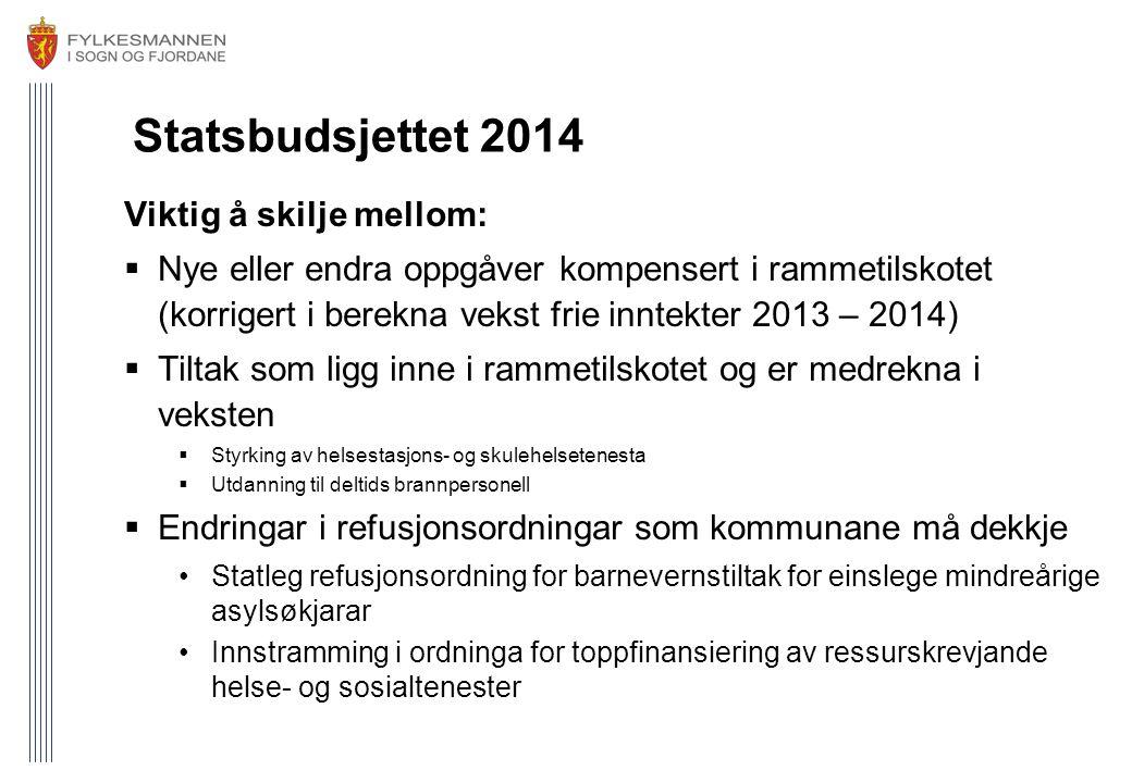 Statsbudsjettet 2014 Viktig å skilje mellom:  Nye eller endra oppgåver kompensert i rammetilskotet (korrigert i berekna vekst frie inntekter 2013 – 2