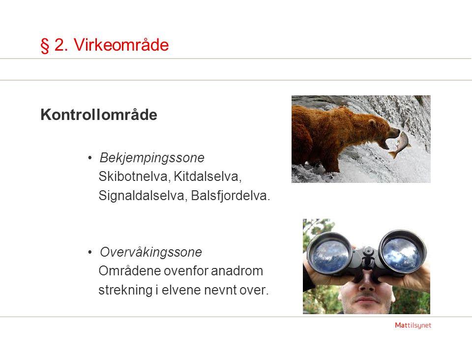 § 2. Virkeområde Kontrollområde Bekjempingssone Skibotnelva, Kitdalselva, Signaldalselva, Balsfjordelva. Overvåkingssone Områdene ovenfor anadrom stre