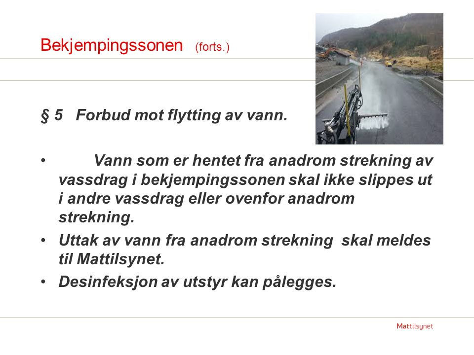 Bekjempingssonen (forts.) § 5 Forbud mot flytting av vann. Vann som er hentet fra anadrom strekning av vassdrag i bekjempingssonen skal ikke slippes u