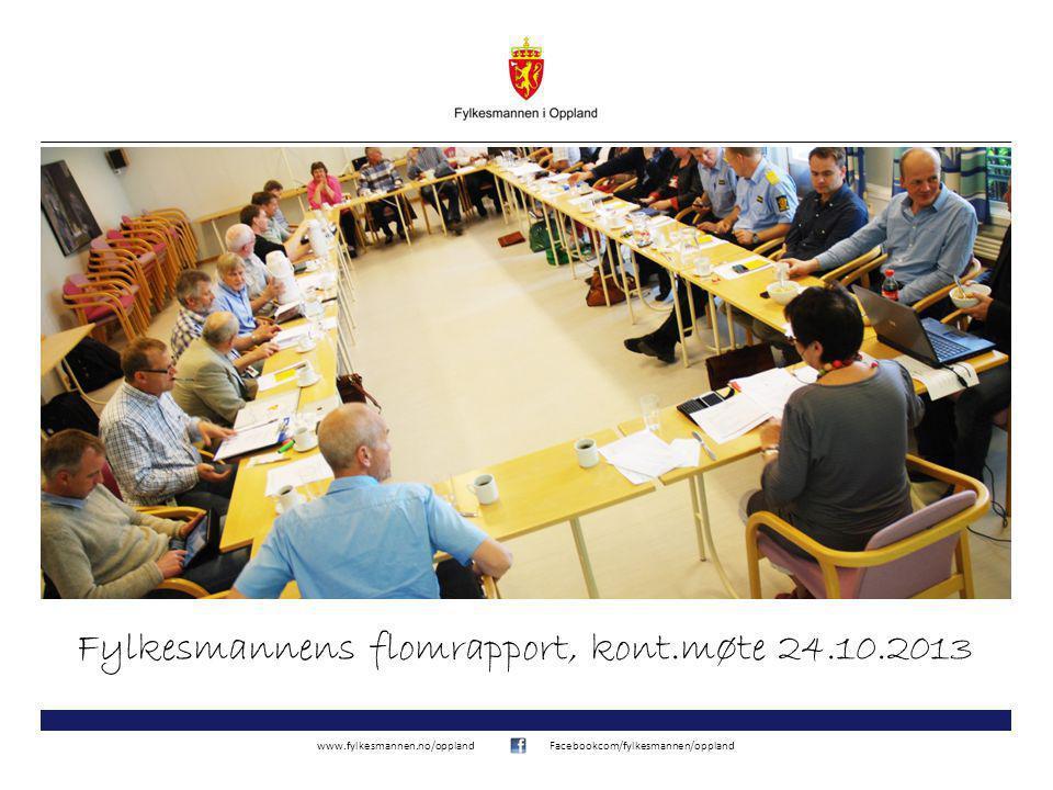 www.fylkesmannen.no/opplandFacebookcom/fylkesmannen/oppland Fylkesmannens flomrapport, kont.møte 24.10.2013