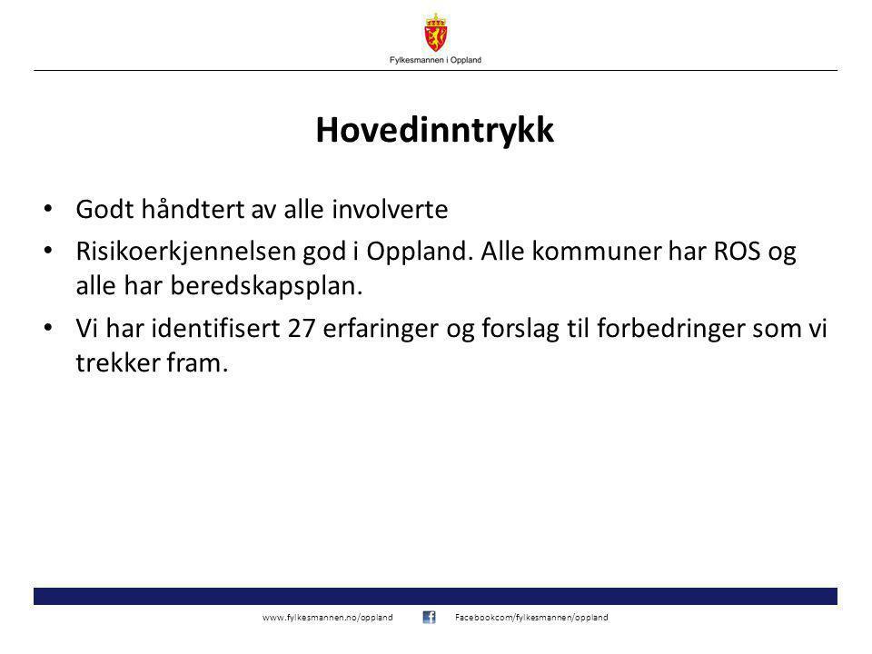 www.fylkesmannen.no/opplandFacebookcom/fylkesmannen/oppland Hovedinntrykk Godt håndtert av alle involverte Risikoerkjennelsen god i Oppland.