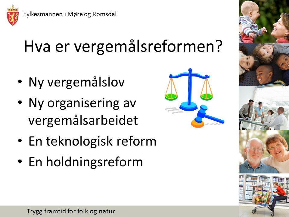 Fylkesmannen i Møre og Romsdal Trygg framtid for folk og natur Hva er vergemålsreformen? Ny vergemålslov Ny organisering av vergemålsarbeidet En tekno