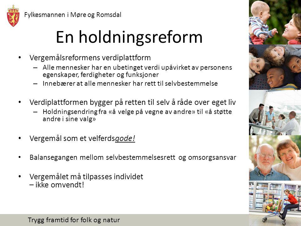 Fylkesmannen i Møre og Romsdal Trygg framtid for folk og natur En holdningsreform Vergemålsreformens verdiplattform – Alle mennesker har en ubetinget
