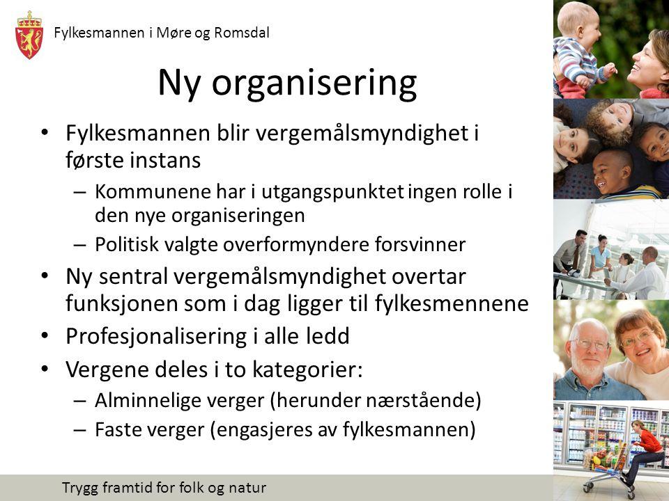 Fylkesmannen i Møre og Romsdal Trygg framtid for folk og natur Ny organisering Fylkesmannen blir vergemålsmyndighet i første instans – Kommunene har i