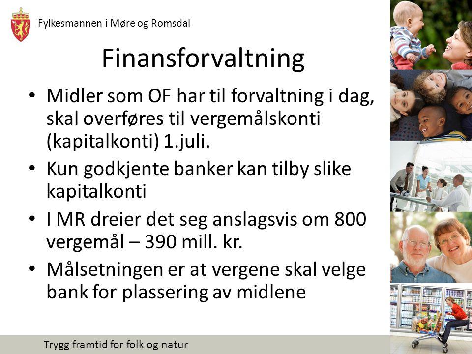 Fylkesmannen i Møre og Romsdal Trygg framtid for folk og natur Finansforvaltning Midler som OF har til forvaltning i dag, skal overføres til vergemåls