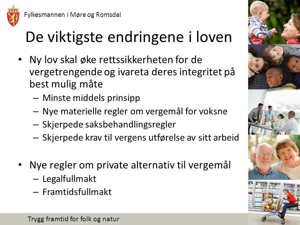 Fylkesmannen i Møre og Romsdal Trygg framtid for folk og natur De viktigste endringene i loven Ny lov skal øke rettssikkerheten for de vergetrengende