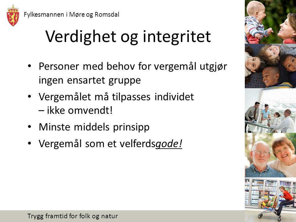 Fylkesmannen i Møre og Romsdal Trygg framtid for folk og natur Verdighet og integritet Personer med behov for vergemål utgjør ingen ensartet gruppe Ve