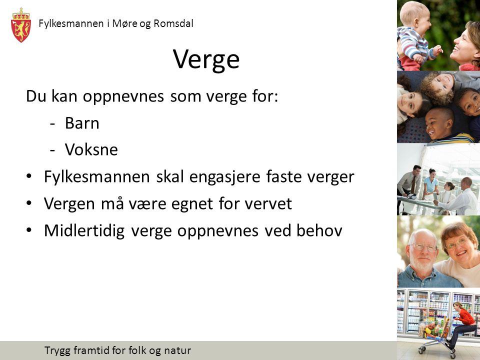 Fylkesmannen i Møre og Romsdal Trygg framtid for folk og natur Verge Du kan oppnevnes som verge for: -Barn -Voksne Fylkesmannen skal engasjere faste v