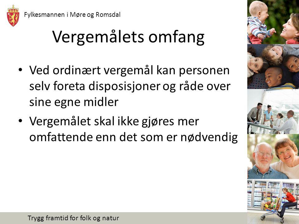 Fylkesmannen i Møre og Romsdal Trygg framtid for folk og natur Vergemålets omfang Ved ordinært vergemål kan personen selv foreta disposisjoner og råde