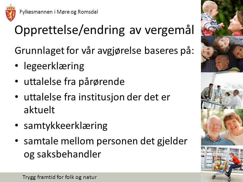 Fylkesmannen i Møre og Romsdal Trygg framtid for folk og natur Opprettelse/endring av vergemål Grunnlaget for vår avgjørelse baseres på: legeerklæring