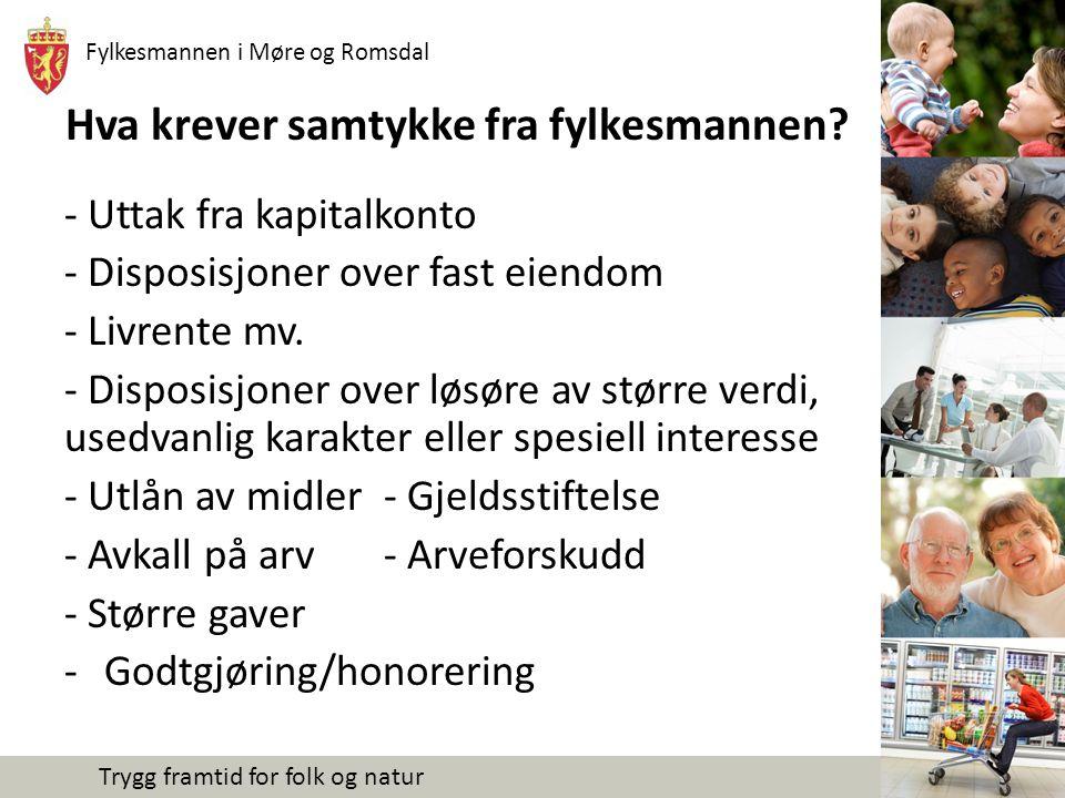 Fylkesmannen i Møre og Romsdal Trygg framtid for folk og natur Hva krever samtykke fra fylkesmannen? - Uttak fra kapitalkonto - Disposisjoner over fas