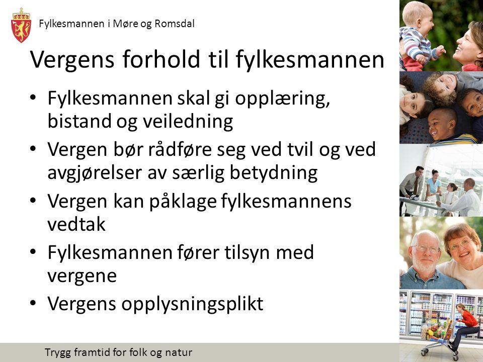 Fylkesmannen i Møre og Romsdal Trygg framtid for folk og natur Vergens forhold til fylkesmannen Fylkesmannen skal gi opplæring, bistand og veiledning