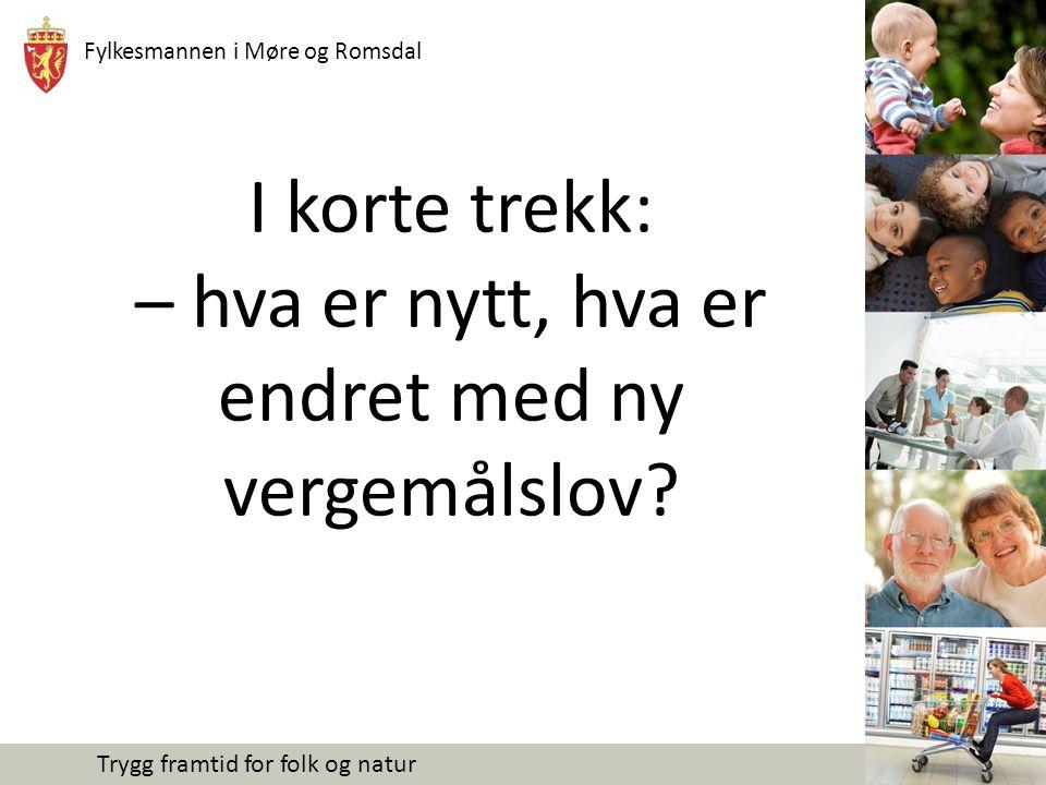 Fylkesmannen i Møre og Romsdal Trygg framtid for folk og natur I korte trekk: – hva er nytt, hva er endret med ny vergemålslov?