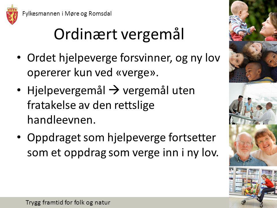 Fylkesmannen i Møre og Romsdal Trygg framtid for folk og natur Ordinært vergemål Ordet hjelpeverge forsvinner, og ny lov opererer kun ved «verge». Hje
